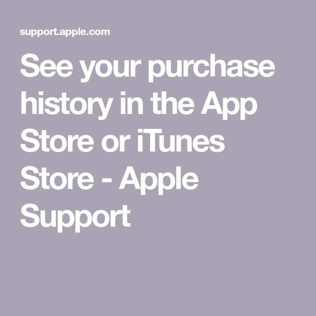 See your purchase history for the App Store or iTunes