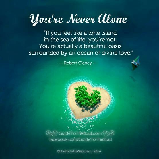 You're never alone.... ~ Robert Clancy
