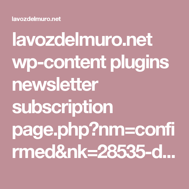 lavozdelmuro.net wp-content plugins newsletter subscription page.php?nm=confirmed&nk=28535-d278d880dd
