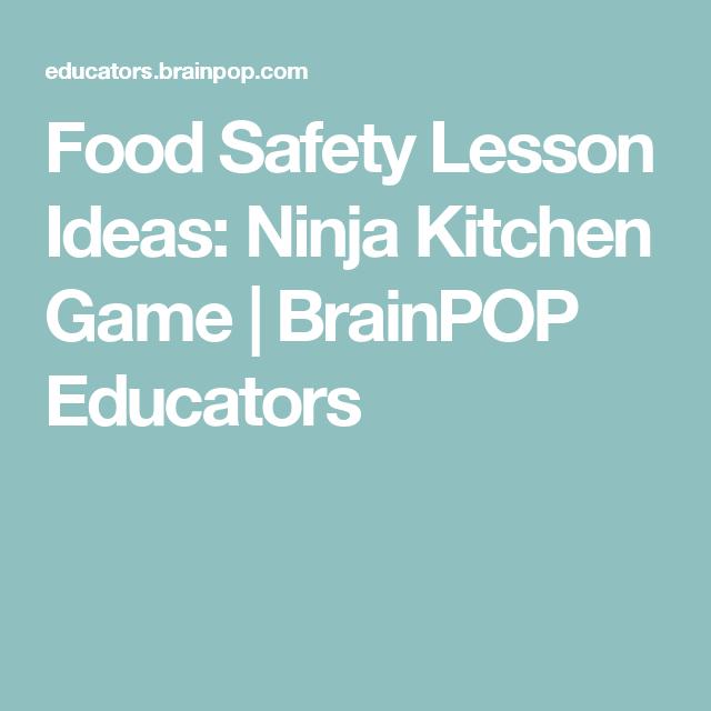 food safety lesson ideas ninja kitchen game brainpop educators