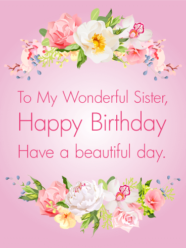 Gorgeous Flowers Happy Birthday Card for Sister: Lush roses adorn this beautiful birthday card. Your sister holds a special place in your heart, so why not send a special greeting card her way? A pretty pink birthday card will brighten her day and add a smile to her birthday. She's truly wonderful-she's your sister! Let her know and send this thoughtful and sweet birthday card for a sister who deserves to a lovely message on her special day.