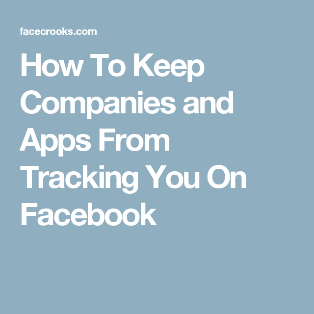 How To Keep Companies and Apps From Tracking You On Facebook