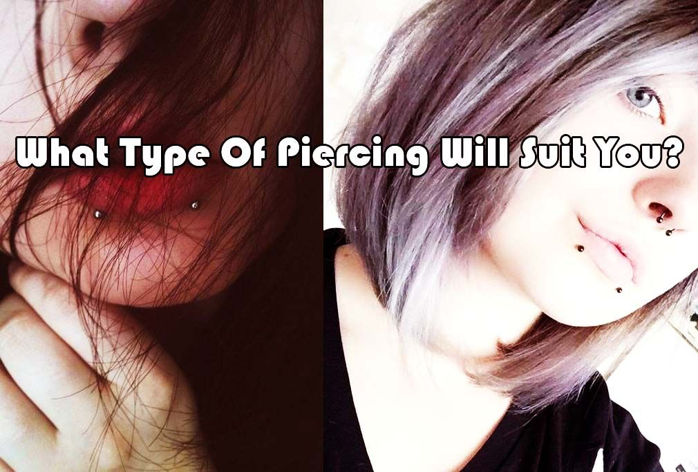 What Type Of Piercing Will Suit You Types Of Piercings Piercing Face Peircings