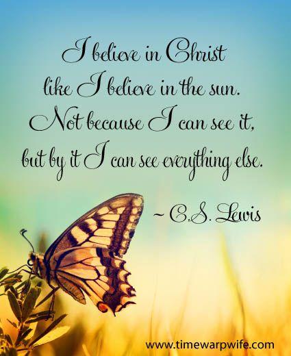 """""""Eu acredito no cristianismo como eu acredito no sol, não por aquilo que ele é, mas que através dele eu posso ver tudo ao meu redor."""" ―C. S. Lewis"""