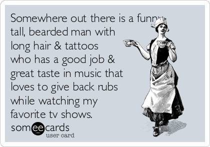 Somewhere Out There Is A Funny Tall Bearded Man With Long Hair Beard Quotes Funny Bearded Men Long Hair Styles Men