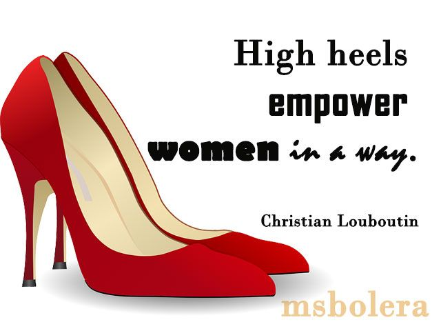 7825f87e1 LV Empowering Women Quotes High heels empower women in a way. Christian  Louboutin