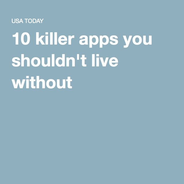 Killer Apps You Shouldnt Live Without Apps Columnist And - 10 apps that you shouldnt live without