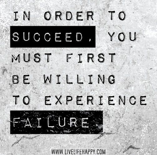In order to succeed, you must first be willing to experience failure. by deeplifequotes, via Flickr