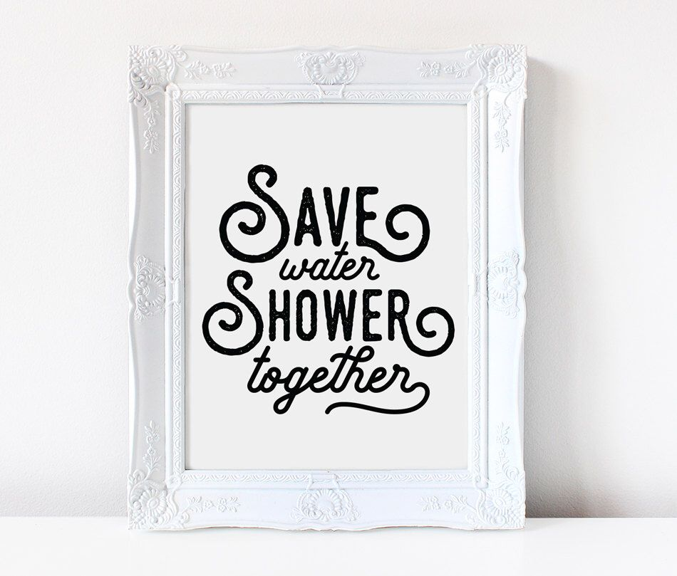 Save water shower together funny bathroom sign for Bathroom design quotes