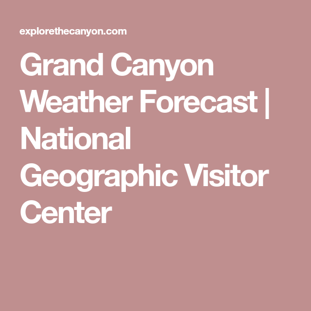 Grand Canyon Weather Forecast National Geographic Visitor