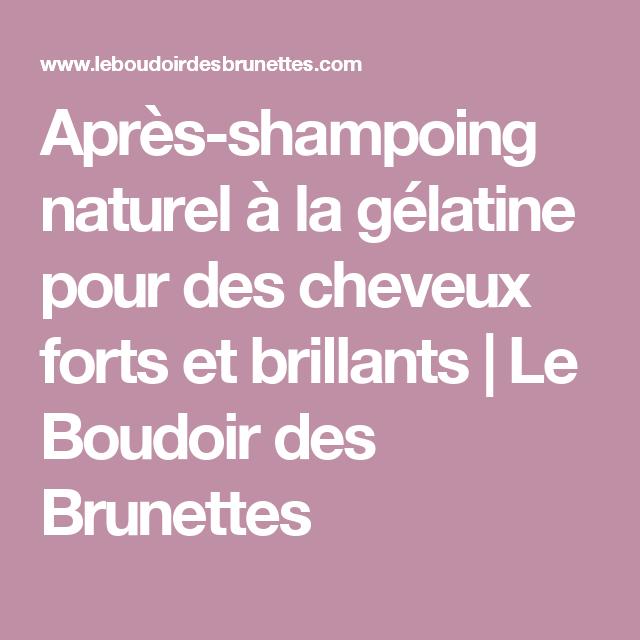 Après-shampoing naturel à la gélatine pour des cheveux forts et brillants   Le Boudoir des Brunettes