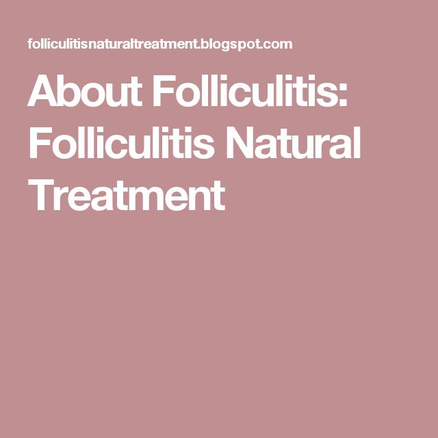 About Folliculitis: Folliculitis Natural Treatment