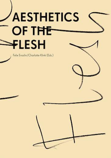 Felix Ensslin, Charlotte Klink (Eds.)Aesthetics of the Flesh