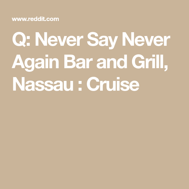 Q: Never Say Never Again Bar and Grill, Nassau : Cruise