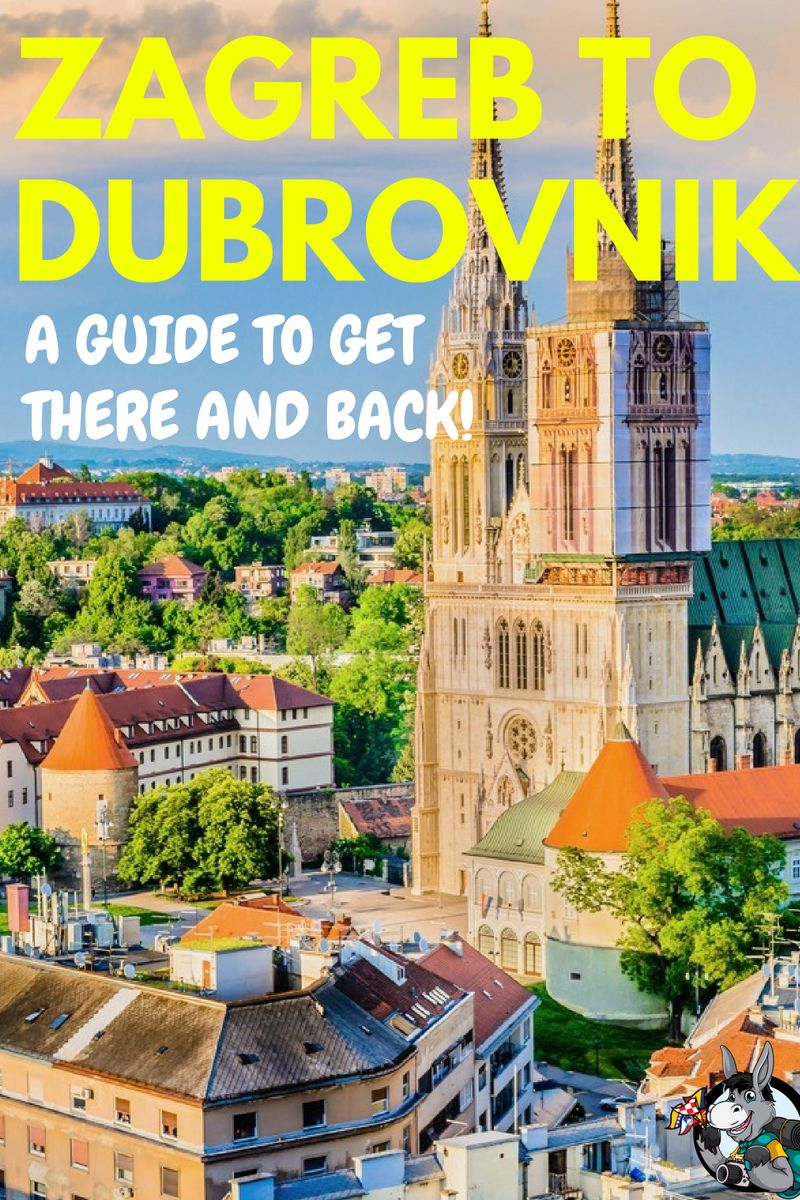 How To Get From Zagreb To Dubrovnik To Zagreb 2020 Chasing The Donkey Europe Travel Travel Croatia