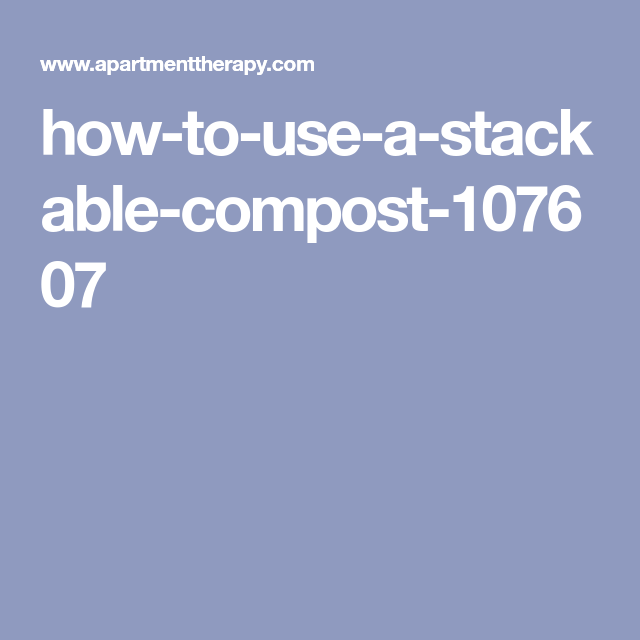 How To Start And Use An Outdoor Stackable Compost Bin