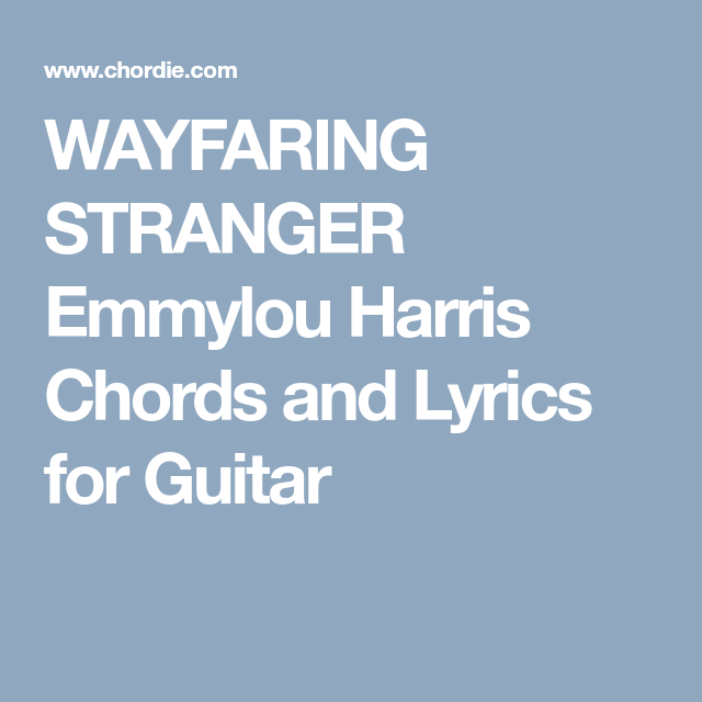 Wayfaring Stranger Emmylou Harris Chords And Lyrics For Guitar