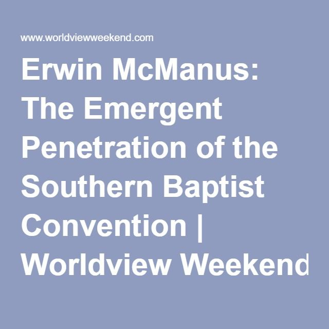 Erwin McManus: The Emergent Penetration of the Southern Baptist Convention | Worldview Weekend