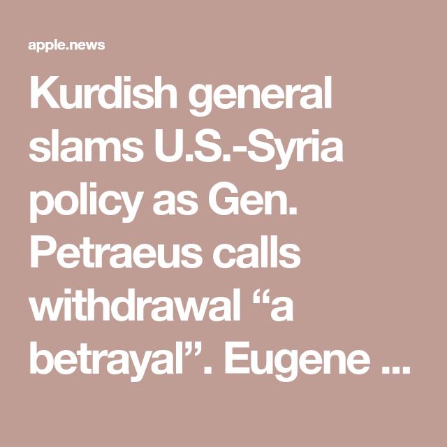 "Kurdish general slams U.S.-Syria policy as Gen. Petraeus calls withdrawal ""a betrayal"" — NPR #middleeast"