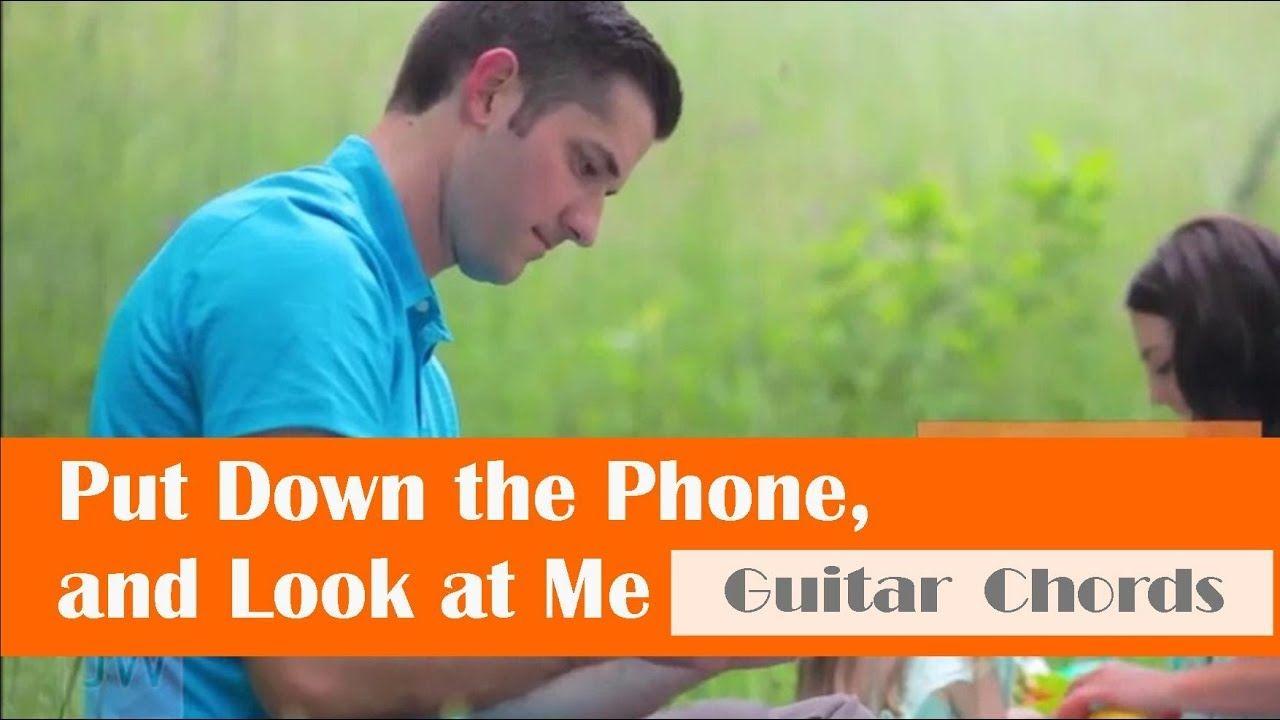 Put down the phone and look at me guitar chords jw music video put down the phone and look at me guitar chords hexwebz Images