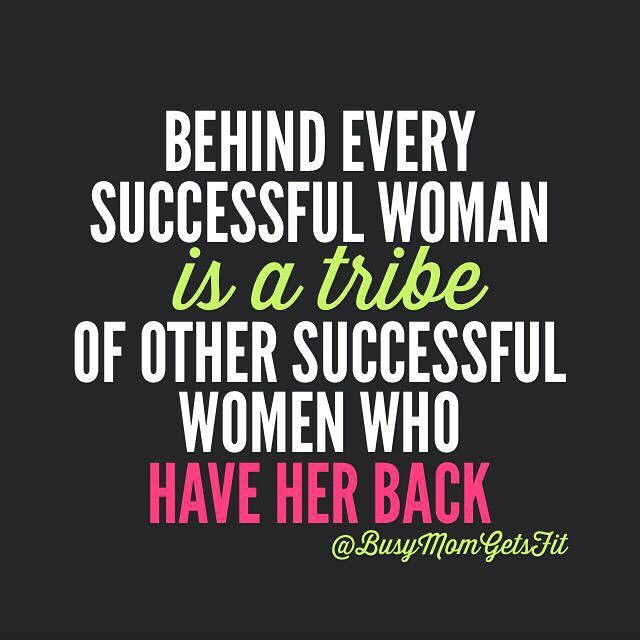 Inspirational Quotes For Women: Behind Every Successful Woman Is A Tribe Of Other