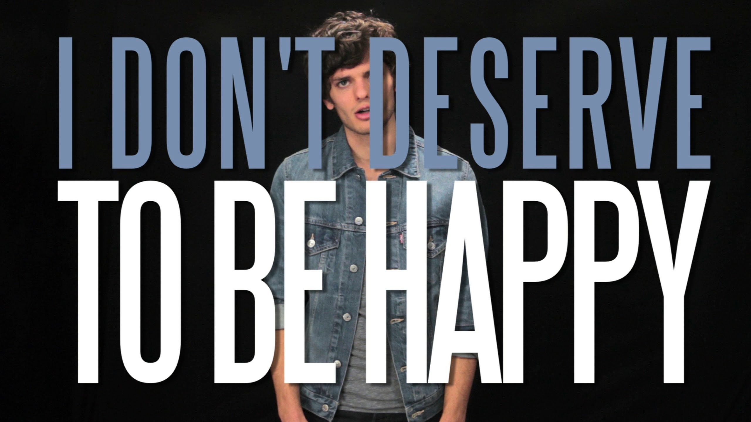 I Don T Deserve To Be Happy