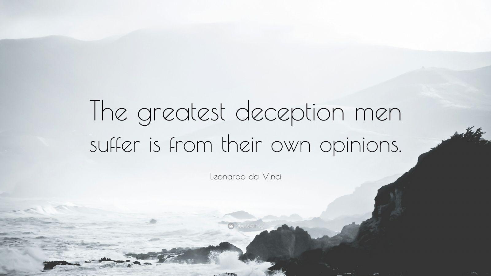 Leonardo Da Vinci Quote The Greatest Deception Men Suffer Is From