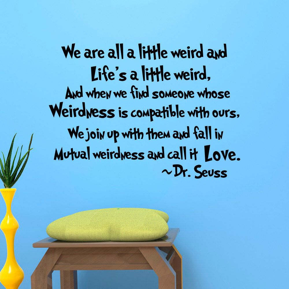 We Are All A Little Weird Dr Seuss Quotes Vinyl Wall Decals Nursery