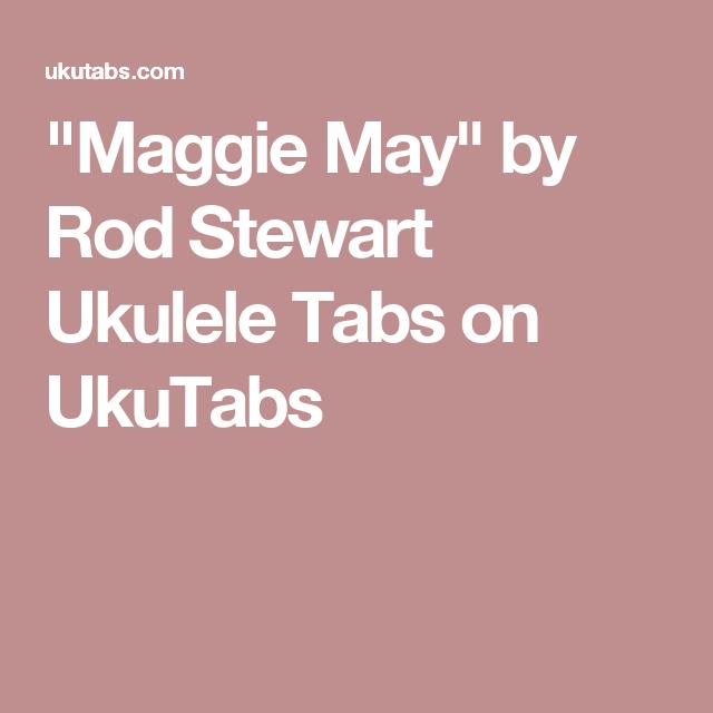 Maggie May By Rod Stewart Ukulele Tabs On Ukutabs Ukulele Songs