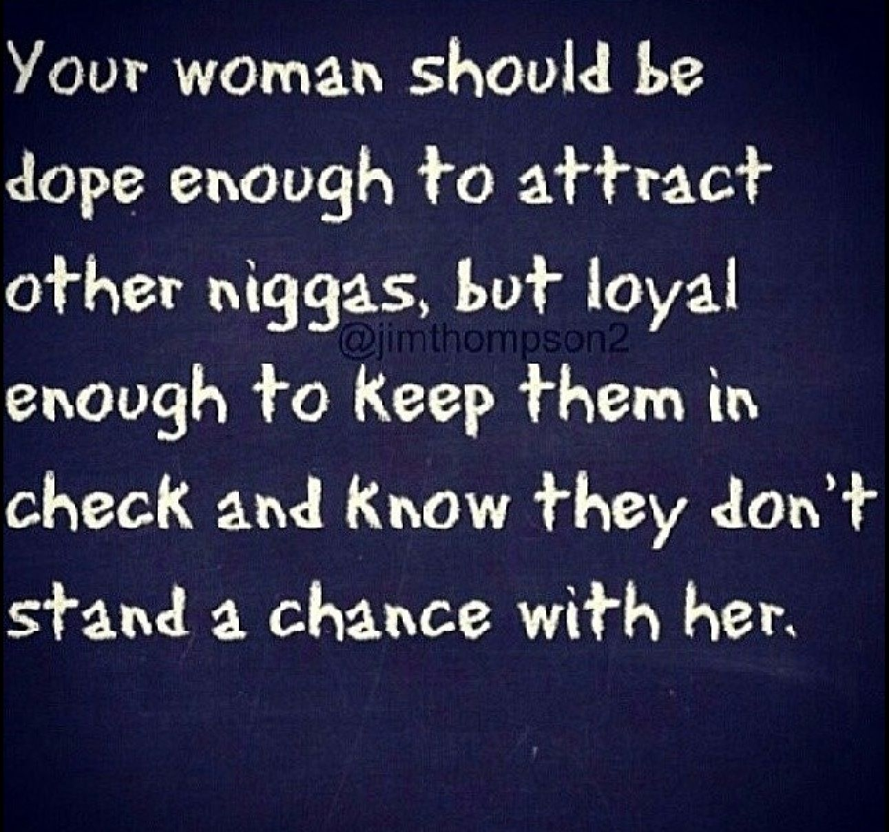 "Your Woman Should BÄ"" Dope Enough To Attract Other Niggas But Loyal Enough To Keep"