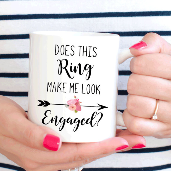Does This Ring Make Me Look Engaged Makes An Excellent Engagement Gift For The Bride To Be About Mug Microwave And Dishwasher Safe 11oz Or 15oz