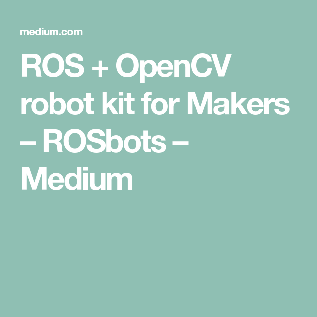 ROS + OpenCV robot kit for Makers | ROS | Robot kits, Robot