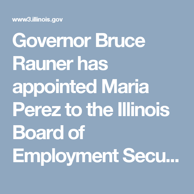 Governor Bruce Rauner has appointed Maria Perez to the Illinois Board of Employment Security. She is a retired police officer from the Chicago Police Department.
