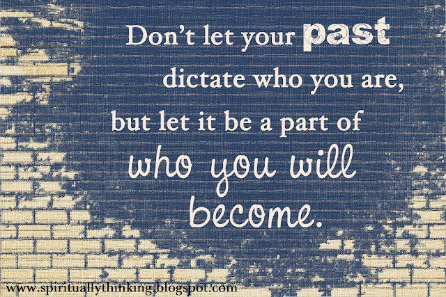 And Spiritually Speaking Your Past Past Quotes Thoughts Quotes Quotes