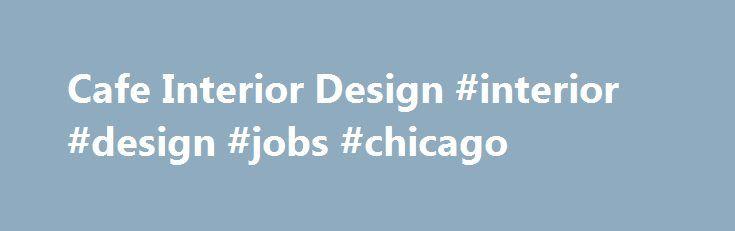 Cafe Interior Design interior design jobs chicago http
