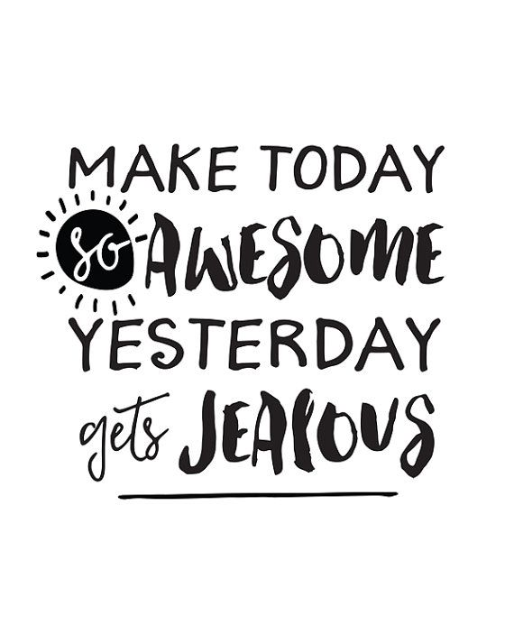 Beau Inspirational Quote Make Today So Awesome Yesterday Gets Jealous By  Happythoughtshop