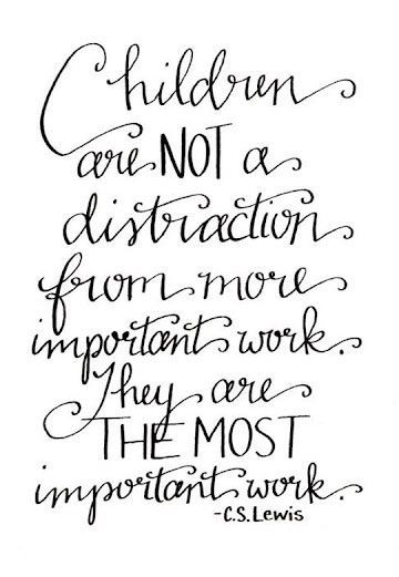 Captivating Children Are Not A Distraction From More Important Work. They Are The Most  Important Work.