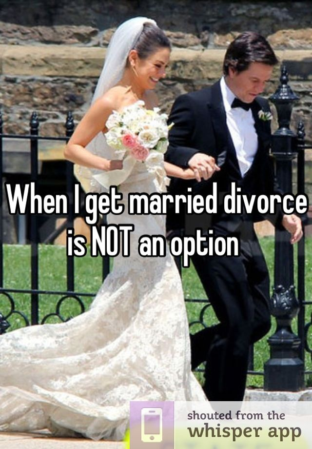 When I Get Married Divorce Is Not An Option Love And Marriage I Love My Fiance When I Get Married