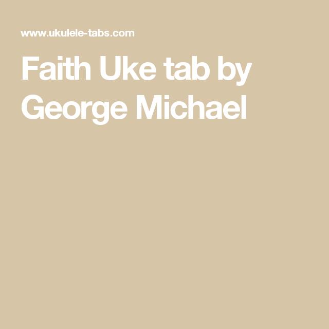 Faith Uke Tab By George Michael Uke Skywalker Songs Pinterest