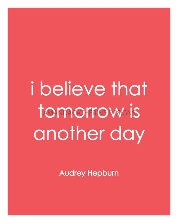 I Believe That Tomorrow Is Another Day Audrey Hepburn Inspirational Bible Quotes Words Quotes Inspirational Quotes Motivation