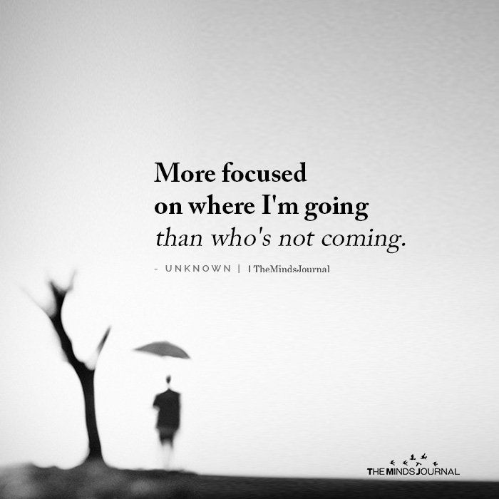 More focused on where I'm going than who's not coming.
