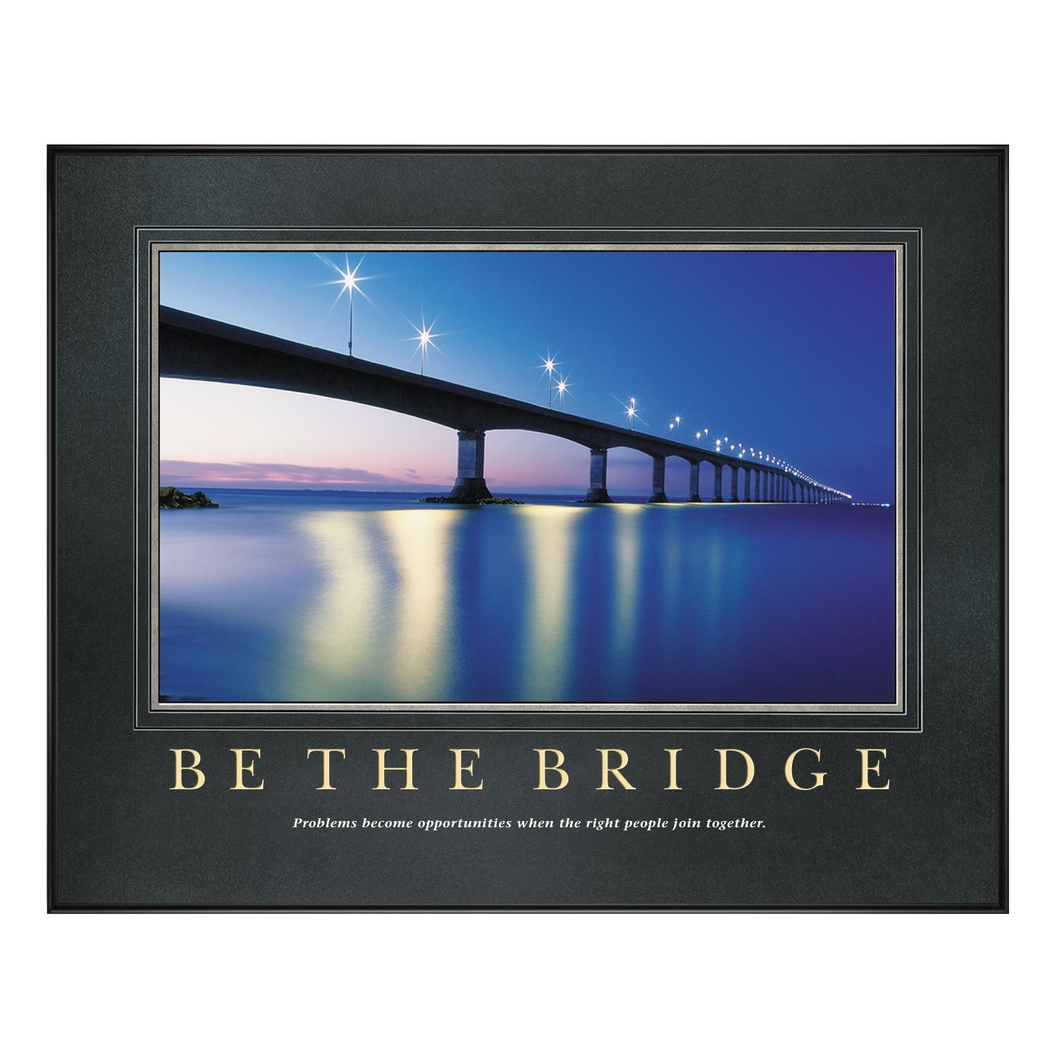 Be The Bridge Motivational Poster