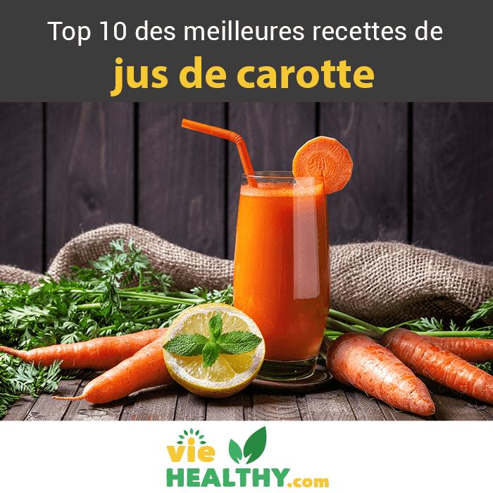 Jus de carotte: top 10 des meilleures recettes & bienfaits ...