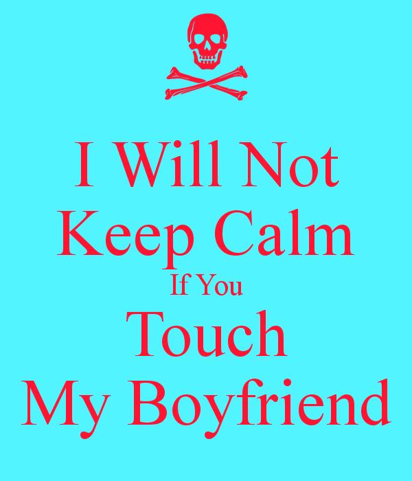 don\'t touch my boyfriend!   Boyfriend quotes, Flirting ...