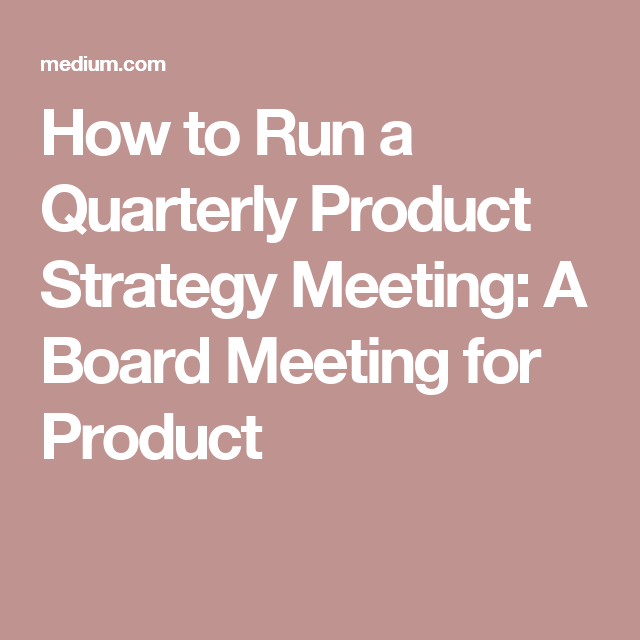 To Run A Quarterly Product Strategy Meeting A Board Meeting For