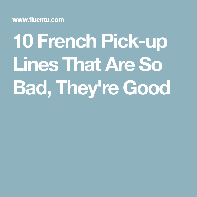 10 French Pick-up Lines That Are So Bad, They\'re Good | Things to ...