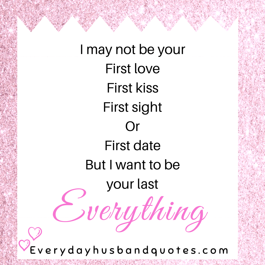 Husband You Are My Everything Quote I May Not Be Your First Love