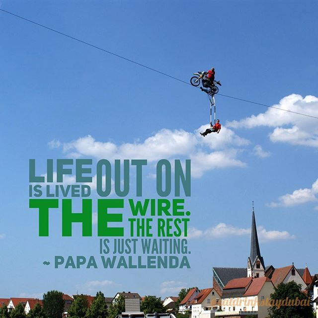 Life is lived out on the wire. The rest is just waiting. Papa ...