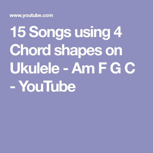 15 Songs Using 4 Chord Shapes On Ukulele Am F G C Youtube