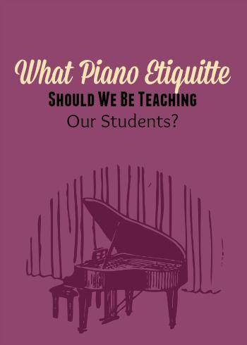 It's The Little Things That Count… Piano Etiquette and Your Piano Students